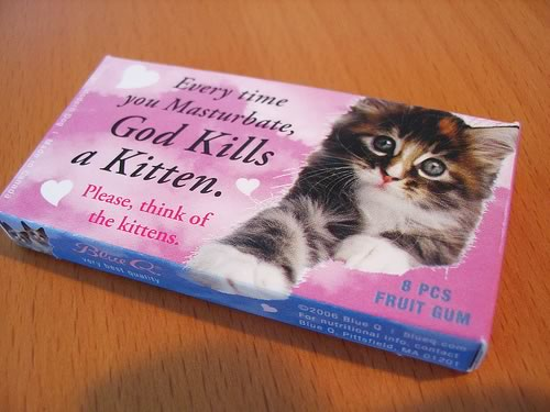 Gum package that reads 'Every time you masturbate, God kills a kitten.