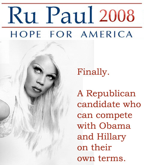 Poster: Ru Paul 2008 — Finally, a Republican candidate that can compete with Obama and Hillary on their own terms.