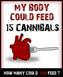 My body could feed 15 cannibals