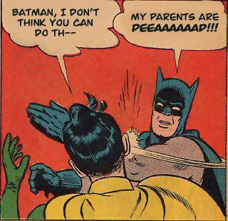 """Batman slapping Robin: """"My parents are deeeeeeeeeead!"""""""