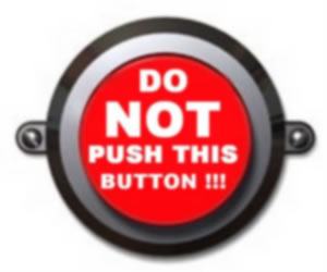 "Big red button labelled ""Do NOT push this button!!!\"""
