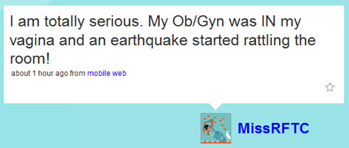 "L.A. Earthquake Tweet: "" Loader  I am totally serious. My Ob/Gyn was IN my vagina and an earthquake started rattling the room!\"""