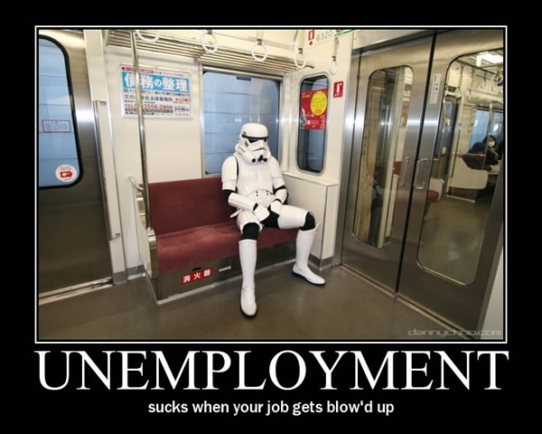 "Demotivational poster featuring dejected stormtrooper sitting on subway. Caption: ""Unemployment: Sucks when your job is blow'd up."""