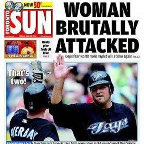 "Toronto Sun Headlines: ""Woman Brutally Attacked"" beside photo of two Toronto Blue Jays high-fiving with the headline ""That's two!"""