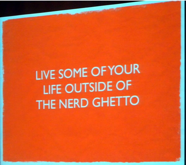 "Slide: ""Live some of your life outside of the nerd ghetto."""