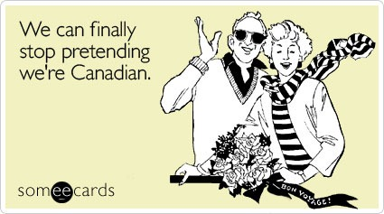 "Greeting card: ""We can finally stop pretending we're Canadian."""
