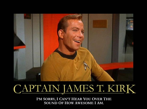 "Inspirational poster: ""Captain James T. Kirk: I'm sorry, I can't hear you over the sound of how awesome I am."""