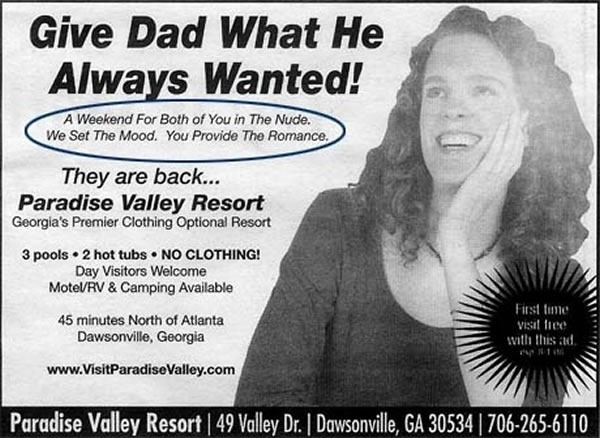 "Newspaper ad clothing-optional resort in Georgia: ""Give Dad What He Always Wanted! A Weekend For Both of You in The Nude. We Set The Mood. You Provide The Romance."""