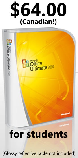 """Package for Office 2007 Ultimate: """"$64.00 (Canadian!) for students / Glossy reflective table not included)"""""""
