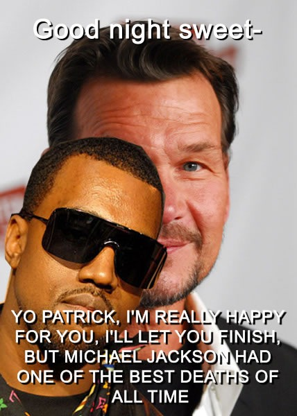 """Kanye West in front of picture of Patrick Swayze: """"Yo Patrick, I'm really happy for you, I'll let you finish but Michael Jackson had one of the best deaths of all time."""""""