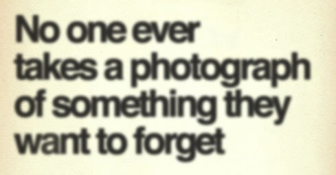 No one ever takes a photograph of something they want to forget