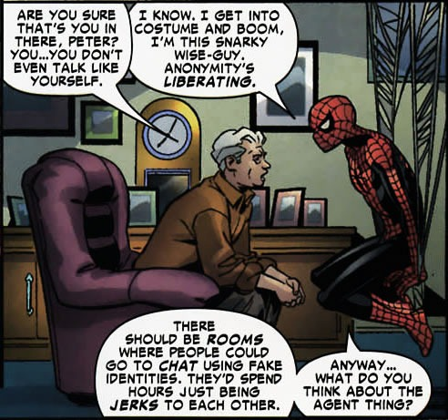 "Spider-Man: ""I get into costume and boom, I'm the snarky wise-guy. Anonymity's liberating. There should be rooms where people could go to chat using fake identities. They'd spend hours being jerks to each other."""