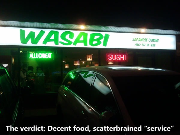"Wasabi Restaurant, 1730 Bloor Street West. The Verdict: Decent food, scatterbrained ""service"""