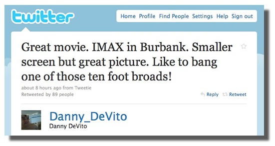 "Screenshot of Danny DeVito's tweet about ""Avatar"": ""Great movie. IMAX in Burbank. Smaller screen but great picture. Like to bang one of those ten foot broads!"""
