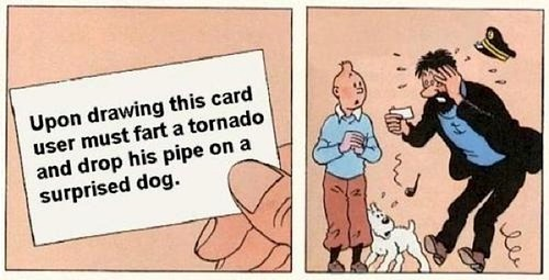 "Captain Haddock doing his trademark surprised expression after receiving a card: ""Upon drawing this card, user must fart a tornado and drop his pip on a surprised dog."""