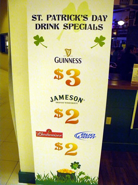 St. Patricks Day Drink Specials: Guinness $3, Jameson Irish Whiskey $2, Bud/Bud Light $2