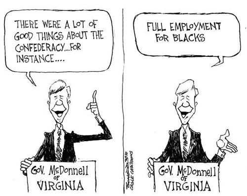 Editorial cartoon with Virginia's Governor McDonnell: 'There were a lot of good things about the Confederacy...for instance, full employment for blacks.'