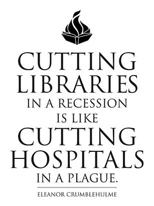 """Cutting libraries in a recession is like cutting hospitals in a plague"""
