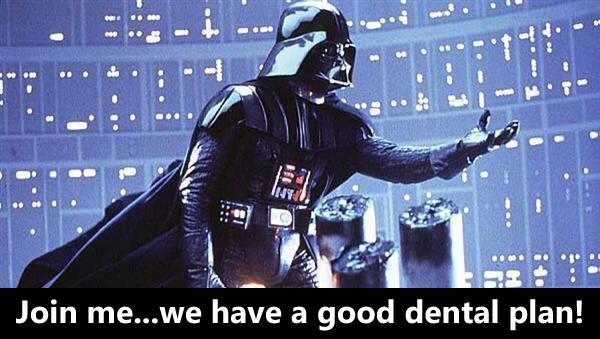 "Darth Vader makes his offer: ""Join me...we have a good dental plan!"""