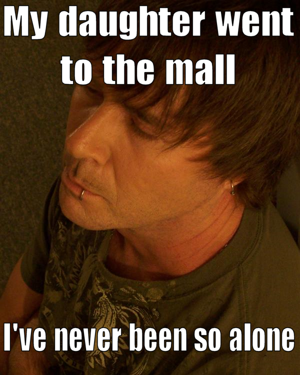"Emo Dad: ""My daughter went to the mall. I've never been so alone."""