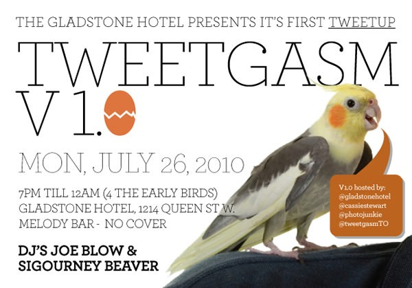 "Poster for ""Tweetgasm v1.0"" at the Gladstone Hotel: ""The Gladstone Hotel presents its first Tweetup - Monday July 26, 2010 - 7 p.m. till 12 a.m. (4 the early birds) - Gladstone Hotel, 1214 Queen Street W. - Melody Bar - No Cover - DJs Joe Blow and Sigourney Beaver"""