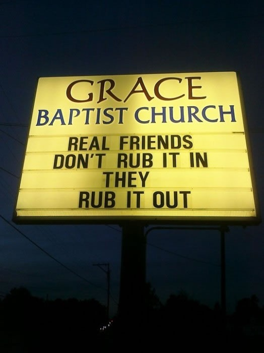 "Grace Baptist Church sign: ""Real friends don't rub it in; they rub it out"""