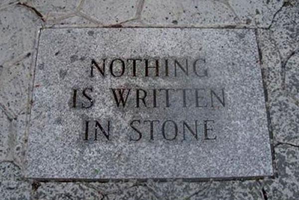 """""""Nothing is written is stone"""", written in stone"""
