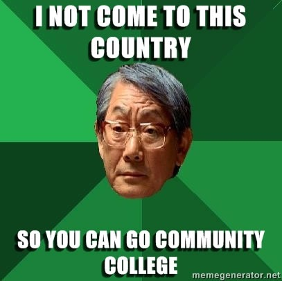 """High Expectations Asian Father: """"I not come to this country so you can go community college"""""""