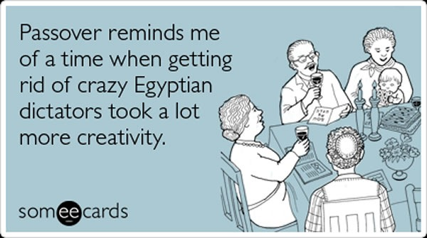 Passover reminds me of a time when getting rid of crazy Egyptian dictators took a lot more creativity.