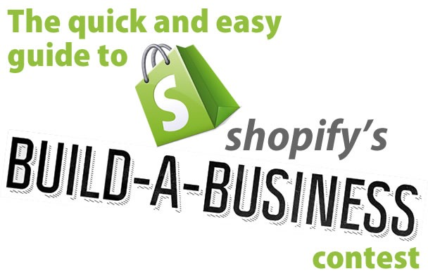 The Quick and Easy Guide to Shopify's Build a Business Contest