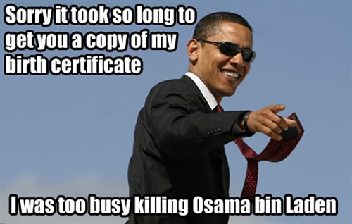 Barack Obama: Sorry it took so long to produce that birth certificate -- I was busy killing Osama Bin laden.