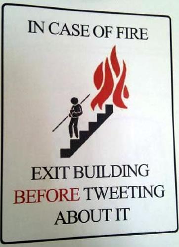 In case of fire dont tweet