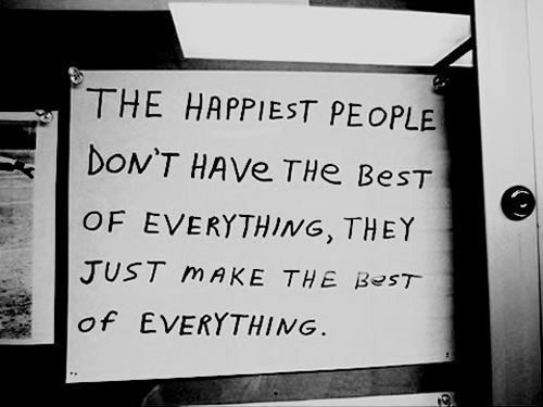 "Handwritten poster: ""The happiest people don't have the best of everything, they just make the best of everything."""