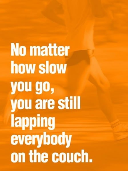 "Photo of runner: ""No matter how slow you go, you are still lapping everybody on the couch."""