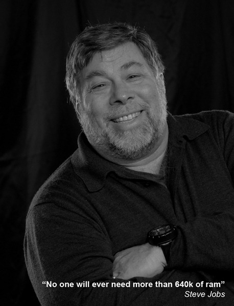 "Photo of Steve Wozniak, with the caption ""No one will ever need more that 640K of RAM. -- Steve Jobs"""