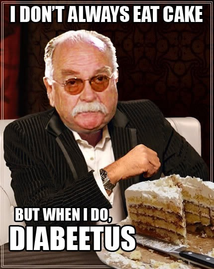 """Wilford Brinley's head on the Dos Equis """"Most Interesting Man in the World's"""" body: """"I don't always eat cake, but when I do, DIABEETUS"""""""