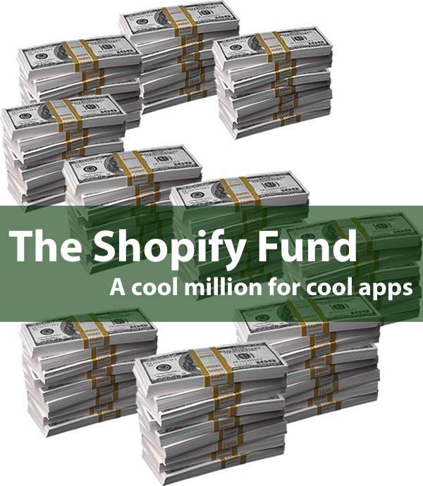 """Stacks of $100 bills arranged into an """"S"""": """"The Shopify Fund: A cool million for cool apps"""""""