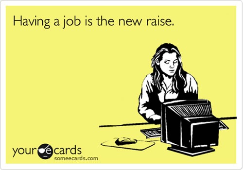 "Greeting card featuring a woman at a computer: ""Having a job is the new raise"""