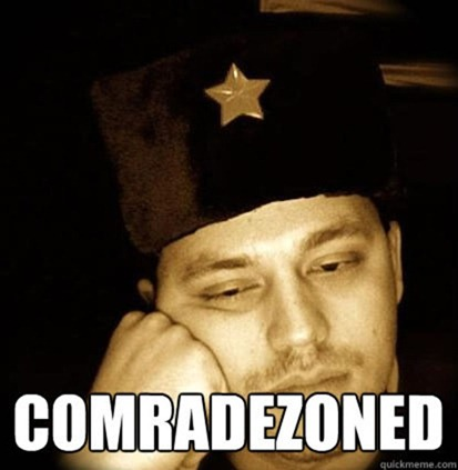 Sulking guy in a Soviet army hat, with the caption COMRADEZONED