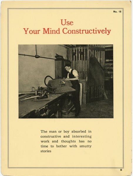 """Use Your Mind Constructively"": Photo of a young man working in a wood shop with the caption ""The man or boy absorbed in constructive and interesting work and thoughts has no time to bother with smutty stories"""
