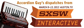 Accordion Guy's Dispatches from SxSW Interactive