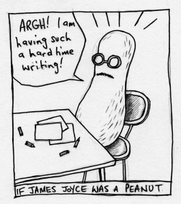 """Comic: """"If James Joyce was a Peanut"""" - A peanut with glasses sitting at a writing table saying """"ARGH! I am having such a hard time writing!"""""""