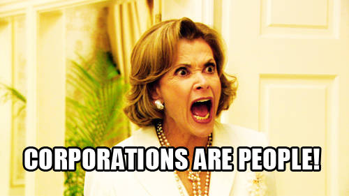 """Lucille"" from ""Arrested Development"" screaming, captioned with ""Corporations are people!"""