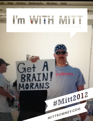 """Get a brain morans"" sign guy overlaid with ""I'm with Mitt"" word bubble from the ""With Mitt"" app"