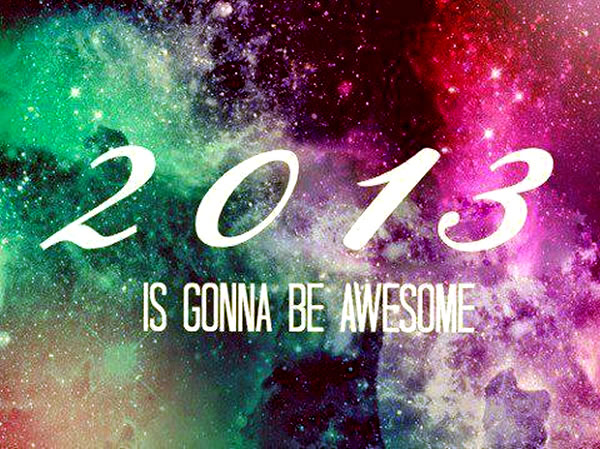 """2013 is gonna be awesome"" over a starry background"