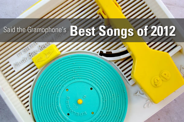 "Fisher-Price record player: ""Said the Gramophone's"" Best Songsof 2012"