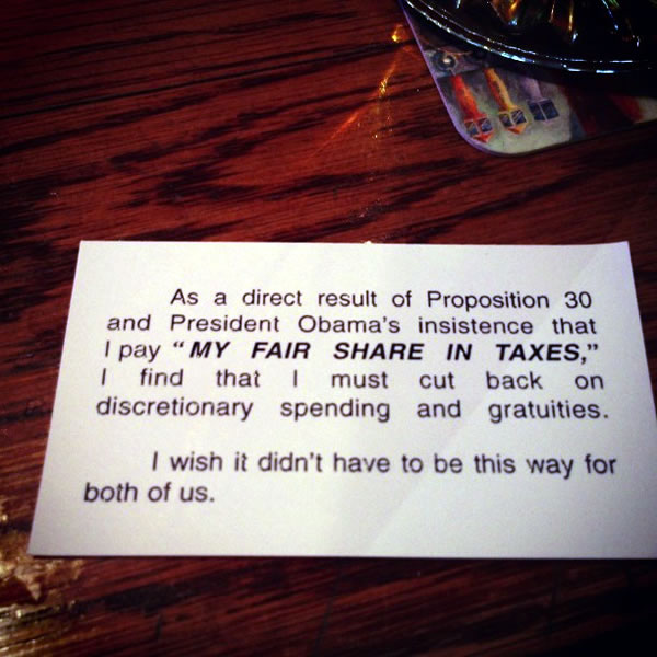 "Note left for waitress: ""As a direct result of Proposition 30 and President Obama's insistence that I pay 'MY FAIR SHARE IN TAXES', I find that I must cut back on discretionary spending and gratuities. I wish it didn't have to be this way for both of us."""