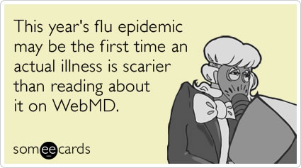 "Someecards greeting card: ""This year's flu epidemic is the first time an actual illness is scarier than reading about it on WebMD."""