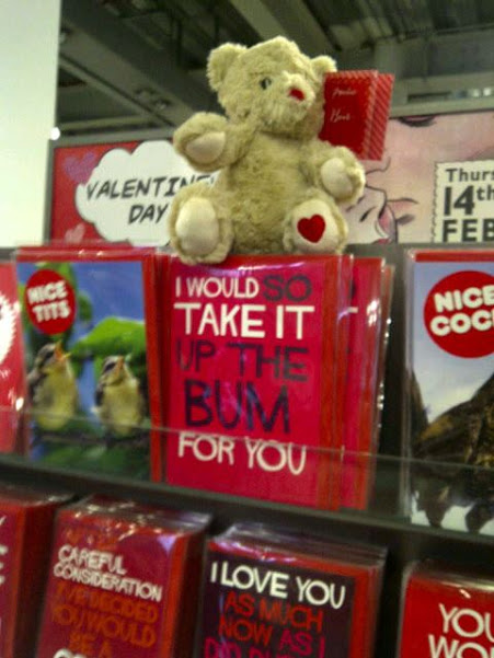 Valentine's card on a store rack: 'I would SO take it up the bum for you.'
