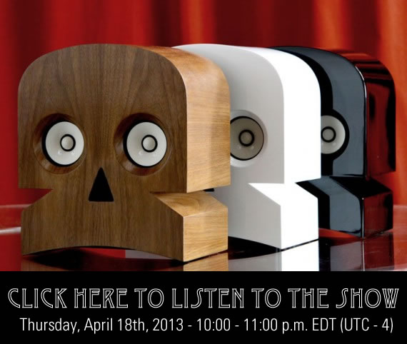 Click here to listen to the show (Thursday, April 18, 2013 -- 10:00 - 11:00 p.m. EDT)